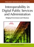 Interoperability in Digital Public Services and Administration - Bridging E-Government and E-Business ebook by Yannis Charalabidis
