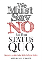 We Must Say No to the Status Quo - Educators as Allies in the Battle for Social Justice ebook by Dr. Veronica McDermott