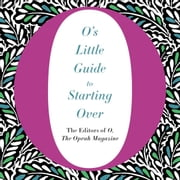 O's Little Guide to Starting Over audiobook by O, The Oprah Magazine