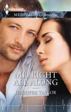 Mr. Right All Along ebook by Jennifer Taylor