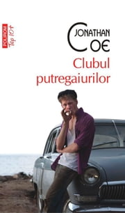 Clubul putregaiurilor ebook by Jonathan Coe