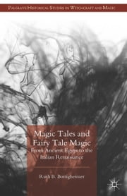 Magic Tales and Fairy Tale Magic - From Ancient Egypt to the Italian Renaissance ebook by R. Bottigheimer