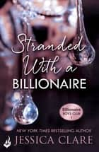 Stranded With A Billionaire: Billionaire Boys Club 1 ebook by Jessica Clare