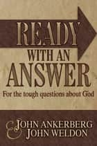 Ready With an Answer For the Tough Questions About God ebook by John Ankerberg, John G. Weldon