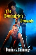 The Dominatrix's Demands ebook by Dominick Cummings