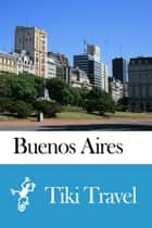 Buenos Aires (Argentina) Travel Guide - Tiki Travel ebook by Tiki Travel