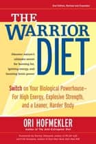 The Warrior Diet - Switch on Your Biological Powerhouse For High Energy, Explosive Strength, and a Leaner, Harder Body eBook by Ori Hofmekler, Harvey Diamond, Udo Erasmus