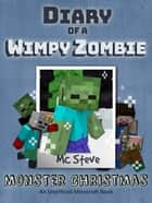 Diary of a Minecraft Wimpy Zombie Book 3 - Monster Christmas (Unofficial Minecraft Series) ebook by MC Steve