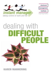 Instant Manager: Dealing with Difficult People ebook by Karen Mannering