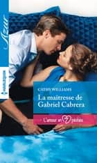 La maîtresse de Gabriel Cabrera ebook by Cathy Williams