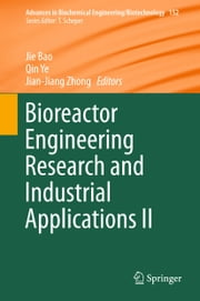 Bioreactor Engineering Research and Industrial Applications II ebook by Jie Bao,Qin Ye,Jian-Jiang Zhong