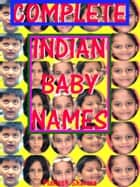 Complete Indian Baby Names ebook by Mahesh Sharma