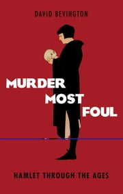 Murder Most Foul - Hamlet Through the Ages ebook by David Bevington
