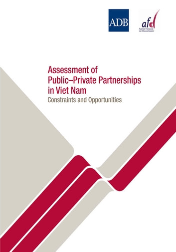 Assessment of Public-Private Partnerships in Viet Nam - Constraints and Opportunities ebook by Asian Development Bank