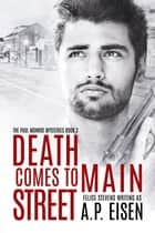 Death Comes to Main Street ebook by Felice Stevens, A.P. Eisen