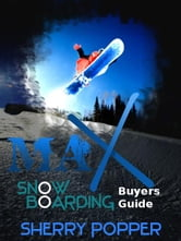 Max Snowboard - Snowboarding Gear Buyers Guide ebook by Sherry Popper