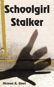 Schoolgirl Stalker ebook by Michael R. Ebert