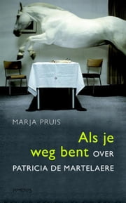 Als je weg bent - over Patricia de Martelaere ebook by Marja Pruis