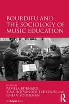 Bourdieu and the Sociology of Music Education ebook by Pamela Burnard, Ylva Hofvander Trulsson