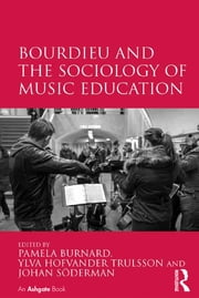 Bourdieu and the Sociology of Music Education ebook by Pamela Burnard,Ylva Hofvander Trulsson