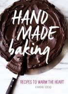 Hand Made Baking - Recipes to Warm the Heart ebook by Kamran Siddiqi