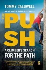 The Push - A Climber's Search for the Path ebook by Tommy Caldwell