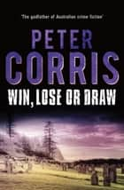 Win, Lose or Draw - Cliff Hardy 42 ebook by Peter Corris