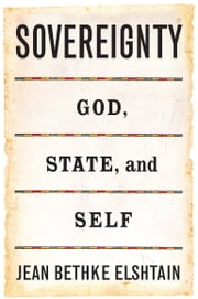 Sovereignty - God, State, and Self ebook by Jean Bethke Elshtain