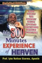 My 300 Minutes EXPERIENCE of HEAVEN ebook by PROF. IYKE NATHAN UZORMA