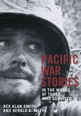 PACIFIC WAR STORIES - in the words of those who survived ebook by Rex Alan Smith,Gerald A. Meehl
