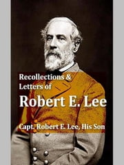 Recollections and Letters of General Lee ebook by Robert E. Lee, Jr., Editor
