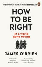 How To Be Right - … in a world gone wrong ebook by James O'Brien