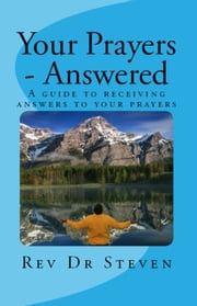 Your Prayers: Answered ebook by Rev Dr Steven