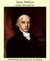 James Madison ebook by Sydney Howard Gay