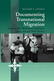 Documenting Transnational Migration - Jordanian Men Working and Studying in Europe, Asia and North America ebook by Richard T. Antoun†