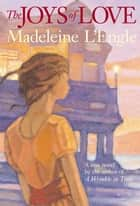 The Joys of Love ebook by Madeleine L'Engle, Léna Roy
