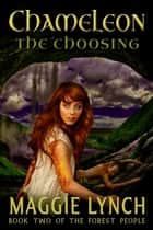 Chameleon: The Choosing - The Forest People, #2 ebook by Maggie Lynch