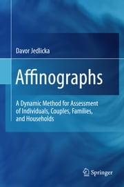 Affinographs - A Dynamic Method for Assessment of Individuals, Couples, Families, and Households ebook by Davor Jedlicka
