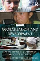 Globalization and Development Volume I ebook by Shigeru Thomas Otsubo