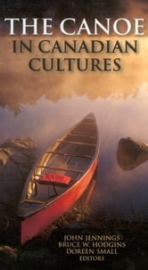 The Canoe in Canadian Cultures ebook by