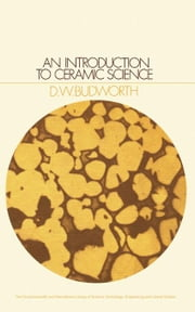 An Introduction to Ceramic Science: The Commonwealth and International Library: Materials Science and Technology (Ceramics Division) ebook by Budworth, D. W.