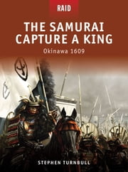The Samurai Capture a King - Okinawa 1609 ebook by Dr Stephen Turnbull,Richard Hook,Donato Spedaliere