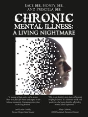 Chronic Mental Illness: A Living Nightmare ebook by Bee, Eace