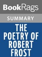 The Poetry of Robert Frost by Robert Frost l Summary & Study Guide ebook by BookRags