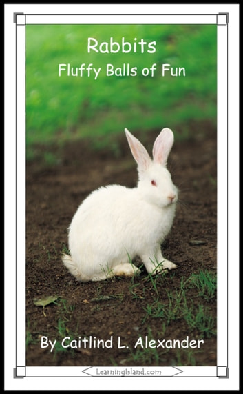 Rabbits: Fluffy Balls of Fur ebook by Caitlind L. Alexander