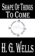 Shape of Things to Come ebook by H.G. Wells