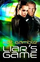 Liar's Game ebook by Kait Gamble