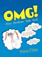 OMG! - How Children See God ebook by Monica Parker