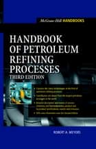Handbook of Petroleum Refining Processes ebook by Robert Meyers