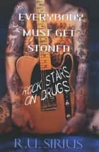 Everybody Must Get Stoned - Rock Stars On Drugs ebook by R.U. Sirius